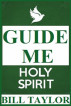 Guide Me Holy Spirit by Bill Taylor