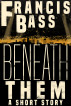 Beneath Them by Francis Bass