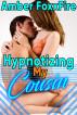 Hypnotizing My Cousin by Amber FoxxFire