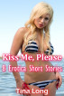 Kiss Me, Please: 8 Erotica Short Stories by Tina Long