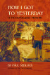 How I Got to Yesterday: a Fictionalized Memoir by Paul Sedlock