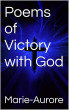 Poems of Victory with God by Marie-Aurore