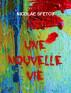 Une nouvelle vie by Nicolae Sfetcu