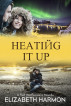 Heating It Up: A Red Hot Russians Novella by Elizabeth Harmon