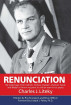 Renunciation:  My Pilgrimage from Catholic Military Chaplain, Hawk on Vietnam, and Medal of Honor Recipient to Civilian Warrior for Peace by Charles Liteky