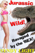 Jurassic Wild: Ravaged by the 'Rex! by Syndy Light