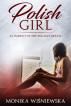 Polish Girl: In Pursuit Of The English Dream by Monika Wisniewska