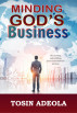 Minding God's Business by Tosin Adeola
