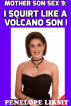 I Squirt like A Volcano Son!: Mother Son Sex 9 by Penelope Liksit