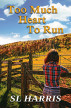 Too Much Heart to Run by SL Harris