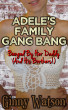Adele's Family Gang Bang by Ginny Watson