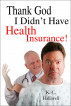 Thank God I Didn't Have Health Insurance! by K.C. Halliwell
