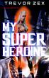My Superheroine by Trevor Zex