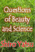 Questions of Beauty and Science by Shiro Yatsu