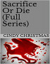 Sacrifice  Or Die (Full Series) by Cindy Christmas