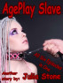 AgePlay Slave - All Six Episodes by Julia Stone