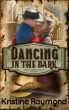 Dancing in the Dark (Hidden Springs Book Six) by Kristine Raymond