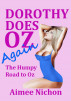 Dorothy Does Oz Again: The Humpy Road to Oz by Aimee Nichon