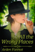 In All the Wrong Places by Arden Forrest