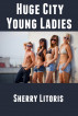 Huge City, Young Ladies by Sherry Litoris