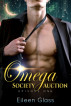 Omega Society Auction: Episode One by Eileen Glass