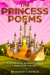 The Princess Poems: A whimsical romance told through poetry by Brandon Church