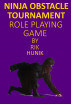 Ninja Obstacle Tournament Role PLaying Game by Rik Hunik