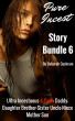 Pure Incest Story Bundle Vol. 6: Ultra Incestuous Four-Pack of Daddy-Daughter Brother-Sister Uncle-Niece Mother-Son Erotica by Deborah Cockram