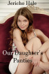 Our Daughter's Panties by Jericho Hale