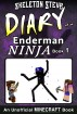 Minecraft: Diary of an Enderman Ninja - Book 1 - Unofficial Minecraft Diary Books for Kids age 8 9 10 11 12 Teens Adventure Fan Fiction Series by Skeleton Steve