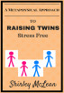 Raising Twins Stress Free by Shirley McLean