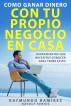 Como Ganar Dinero con tu Propio Negocio en Casa by Raymundo Ramirez