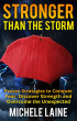 Stronger Than The Storm: Proven Strategies to Conquer Fear, Discover Strength, and Overcome The Unexpected by Michele Laine