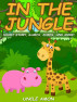 In the Jungle: Short Story, Games, Jokes, and More! by Uncle Amon