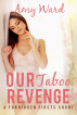Our Taboo Revenge: A Forbidden Firsts Short by Amy Ward