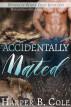 Accidentally Mated: Alpha/Omega MPREG by Harper B. Cole