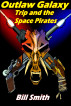 Outlaw Galaxy: Trip and the Space Pirates by Bill Smith