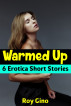 Warmed Up: 6 Erotica Short Stories by Roy Gino