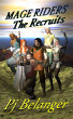 The Recruits - Mage Riders - Book 1 by Pj Belanger