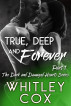 True, Deep and Forever: Part 1 (The Dark and Damaged Hearts Series Book 5) by Whitley Cox