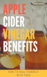 Apple Cider Vinegar Benefits: How To Heal Yourself With Food by Mario D