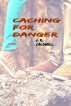 Caching For Danger by Jim Caldwell