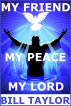 My Friend - My Peace - My Lord by Bill Taylor