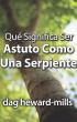Qué Significa Ser Astuto Como Una Serpiente by Dag Heward-Mills
