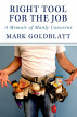 Right Tool for the Job: A Memoir of Manly Concerns by Mark Goldblatt