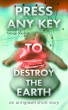 Press Any Key To Destroy The Earth by George Saoulidis