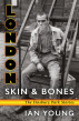 London Skin & Bones: The Finsbury Park Stories by Ian Young