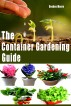 The Container Gardening Guide by Deedee Moore