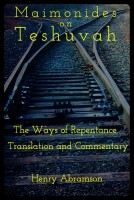 Henry Abramson - Moses Maimonides on Teshuvah: The Ways of Repentance, A New Translation and Commentary