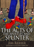 The Acts of the Apostles and Splinter by Jim Reiher